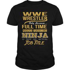 WWE WRESTLER Only Because Full Time Multi Tasking NINJA Is Not An Actual Job Title T-Shirts, Hoodies. Get It Now ==> https://www.sunfrog.com/LifeStyle/WWE-WRESTLER--NINJA-GOLD-Black-Guys.html?id=41382