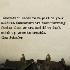 Innovation needs to be part of your culture. Consumers are transforming faster than we are, and if we don't catch up, we're in trouble.  ~Ian Schafer #socialmedia #quote #getusocial
