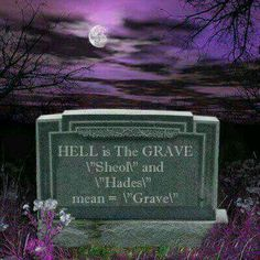Hell is the grave.