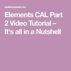Elements CAL Part 2 Video Tutorial – It's all in a Nutshell