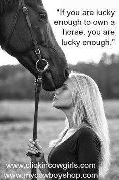"""""""If you are lucky enough to own a horse, you are lucky enough."""""""