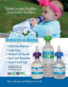 Refresh-a-Baby Refresh-a-Baby is a baby bottle nipple that adapts onto water bottles, instantly converting the water bottle into a baby bottle without the hassle of clean up time saving parents time and energy on-the-go! $6.99........ Lm