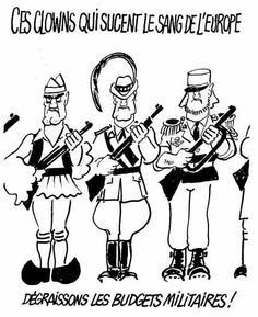 """This cartoon by Cabu criticizes the size of the military budgets across Europe. The captions read at the top, """"Those clowns that suck the blood of Europe,"""" and at bottom, """"Let's put the military budgets on a diet!"""""""