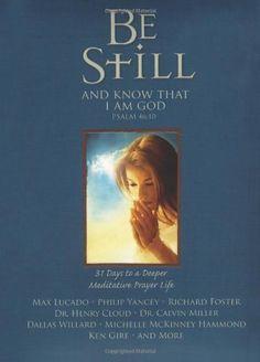 Be Still: 31 Days to a Deeper Meditative Prayer Life Dallas Willard, Philip Yancey, Contemplative Prayer, Relaxation Response, Henry Cloud, Christian Meditation, Knowing God, Self Help, Be Still