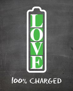 Printable LOVE wall art. Chalkboard background, battery image fully charged of love, powerful motivational quote. 8x10x 8x12, 11x14, 12x16 to 24x36 inches