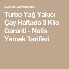 Turbo Yağ Yakıcı Çay Haftada 3 Kilo Garanti - Nefis Yemek Tarifleri