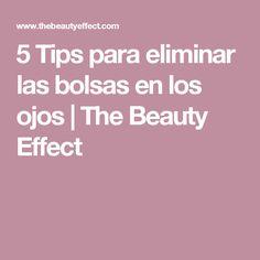 5 Tips para eliminar las bolsas en los ojos | The Beauty Effect