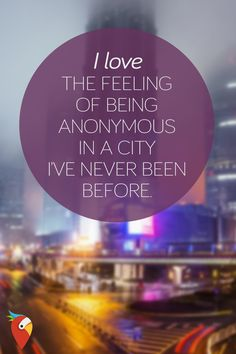 """""""I love the feeling of being anonymous in a city I've never been before"""" - unknown Adventure Awaits, Adventure Travel, Wanderlust, Famous Author Quotes, Best Travel Quotes, Travel Humor, Hotels, Travel Bugs, Travel Light"""