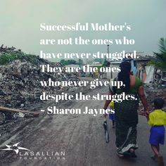 Successful mother's are no the ones who have never struggled. They are the ones who never give up despite the struggles. Giving Up, Never Give Up, The One, Lord, Success, Day, Letting Go