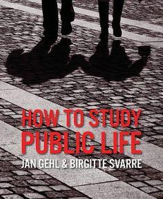 How to Study Public Life: Methods in Urban Design by Jan Gehl and Birgitte Svarre