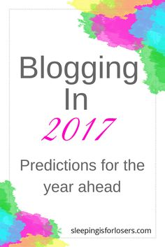 2017 Blogging Predictions [show up, be authentic, write good content!]