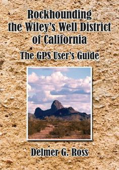 Rockhounding the Wiley's Well District of California: The GPS User's Guide by Delmer G. Ross. $3.99. Publisher: AuthorHouse (December 29, 2006). 230 pages. Author: Delmer G. Ross