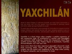 Yaxchilán is a classic Maya urban complex—a perfect expression of the Usumacinta style. Its architecture is covered with hieroglyphs and extensive relief sculpture. Across the Usumacinta River from another ancient Maya city, Piedras Negras in Guatemala, Yaxchilán thrived between A.D. 500 and 700.