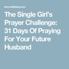 The Single Girl's Prayer Challenge: 31 Days Of Praying For Your Future Husband