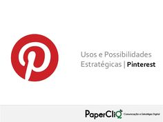 pinterest-usos-e-possibilidades-estrategicas by PaperCliQ Comunicação via Slideshare