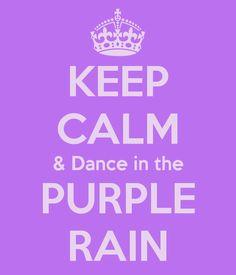 KEEP CALM & Dance in the PURPLE RAIN