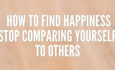 Don't let comparison steal your happiness. Practice these steps, take back your life and forget about comparing yourself to others.