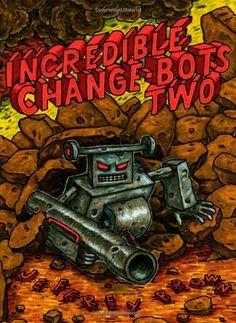 Incredible Change-Bots Two by Jeffrey Brown,http://www.amazon.com/dp/1603090673/ref=cm_sw_r_pi_dp_RJgxtb0JY16ENEGX