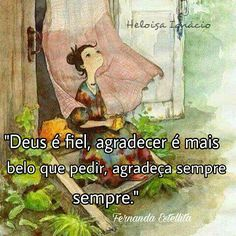 """""""Deus é fiel, agradecer é mais belo que pedir, agradeça sempre."""" Fernanda Estellita"""
