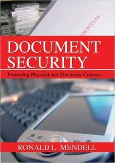 Document security  [Recurso electrónico]  : protecting physical and electronic content / Mendell, Ronald L. DISPONIBLE SÓLO EN FORMATO ELECTRÓNICO.