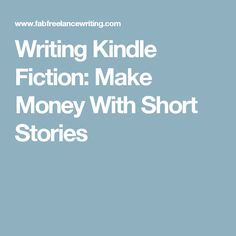 Writing Kindle Fiction: Make Money With Short Stories