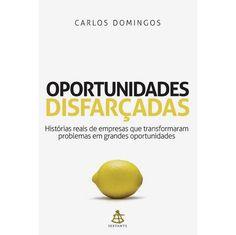 Livro - Oportunidades Disfarçadas: Histórias Reais de Empresas que Transformaram Problemas em Grandes Oportunidades