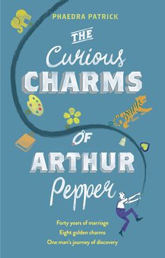 April || The Curious Charms of Arthur Pepper by Phaedra Patrick.