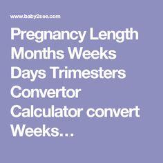 Pregnancy Length Months Weeks Days Trimesters Convertor Calculator convert Weeks…