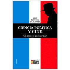 Ciencia política y cine. Un modelo para armar– José Fernando Saldarriaga – UNAULA  http://www.librosyeditores.com/tiendalemoine/3095-ciencia-politica-y-cine-un-modelo-para-armar.html  Editores y distribuidores