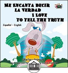 I Love to Tell the Truth (bilingual kids books spanish, spanish childrens books, libros infantiles, libros para niños) (Spanish English Bilingual Collection) Shelley Admont ✿ Libros infantiles y juveniles - (De 0 a 3 años) ✿