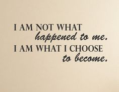I am not what happened to me. I am what I choose to become - Positive inspirational quote Wall Decal http://itz-my.com
