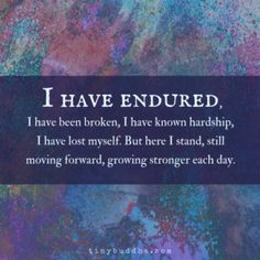 I'm Still Moving Forward, Growing Stronger Every Day - Tiny Buddha Positive Affirmations, Positive Quotes, Quotes To Live By, Me Quotes, Tiny Buddha, Deep Thoughts, Spiritual Thoughts, Daily Thoughts, Positive Thoughts