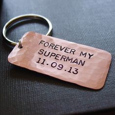 For the Superman in your life! A custom keychain in high gauge hammered copper, hand stamped with the phrase, FOREVER MY SUPERMAN, along with your