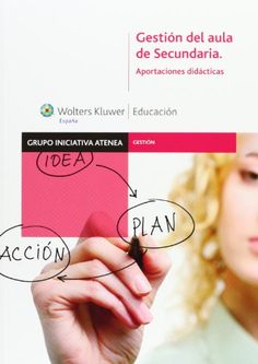 Gestión del Aula de Secundaria : Aportaciones didácticas. Grupo Iniciativa Atenea. Editorial Wolters Kluwer, 2012