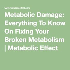 Metabolic Damage: Everything To Know On Fixing Your Broken Metabolism | Metabolic Effect