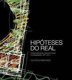 Hipóteses do Real - Concursos de Arquitetura e Urbanismo - 1971-2011 - Vigliecca & Associados
