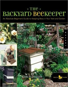 The Backyard Beekeeper - one day I want to do this!  I am reading this book now and it is wonderfully informative.