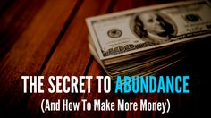 The Secret To Abundance (And How To Make More Money) :http://michaelkidzinski.ws/the-secret-to-abundance-and-how-to-make-more-money/