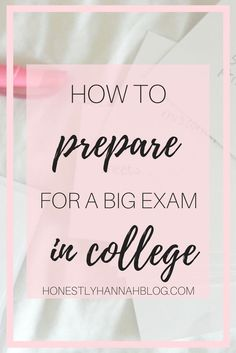 How to Prepare for a Big Exam in College