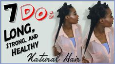7 Do's for Growing LONG/STRONG/HEALTHY Hair | #NaturalHair [Video]  Read the article here - http://blackhairinformation.com/video-gallery/7-dos-growing-longstronghealthy-hair-naturalhair-video/