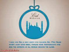 I wish you ALL a very happy and peaceful Eid. May Allah accept your good deeds, forgive your transgressions and ease the suffering of all peoples around the globe...!!! Eid Mubarik...!!! By Funnystatusforfacebook.in