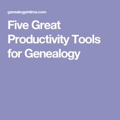 Five Great Productivity Tools for Genealogy