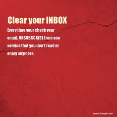 #Declutter your Inbox. Every time you check your inbox, just unsubscribe from one service that you don't enjoy anymore and watch your inbox getting cleaner