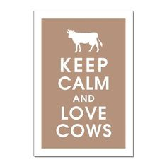 Keep Calm and Love Cows. I love cows do much I don't eat them, and it's a dream in life to have a pet cow. I think cows are super cute! Keep Calm Posters, Keep Calm Quotes, Keep Calm And Love, Just Love, Sweet Lord, Cute Cows, Ranch Life, Down On The Farm, Farms Living