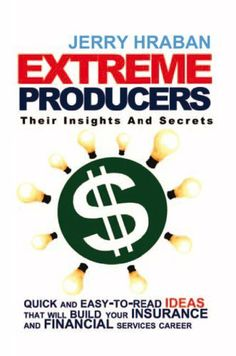 Extreme Producers: Their Insights And Secrets: Quick and easy-to-read ideas that will build your insurance and financial services career by Jerry Hraban. $8.86. 83 pages. Publisher: Xlibris (September 13, 2010)