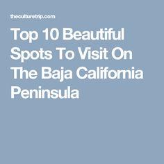 Top 10 Beautiful Spots To Visit On The Baja California Peninsula