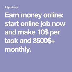 Earn money online: start online job now and make 10$ per task and 3500$+ monthly.