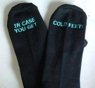 Groom Gift for the day... Cute idea, but I know he won't get cold feet!