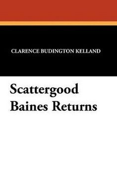 Scattergood Baines Returns, by Clarence Budington Kelland (Paperback)