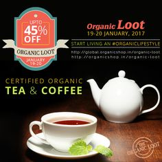 Shop on 19-20 JANUARY and get UPTO 45% OFF on finest quality certified organic Tea and Coffee. Find 100% organic black, green & flavored Teas, Coffee beans and powder. The refreshment of tea and coffee has turned organic now: Start living an organic lifestyle. India: http://organicshop.in/organic-loot Global: http://global.organicshop.in/organic-loot